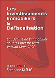 Les Investissement Immobiliers Dfiscalisation La fiscalit de limmobilier pour les investisseurs Version 2019FranaisBroch 6 mars 2019 Independently published